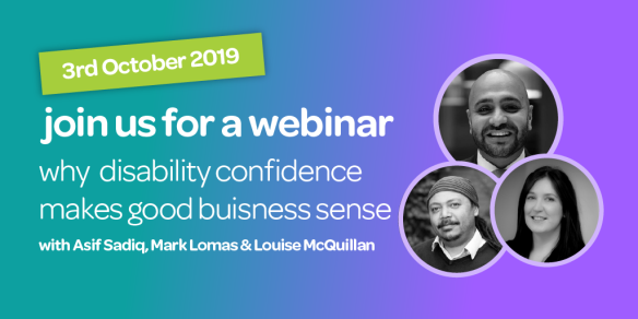 The text says: 3rd October 2019, join us for a webinar, why disability confidence makes good business sense with Asif Sadiq, Mark Lomas & Louise McQuillan