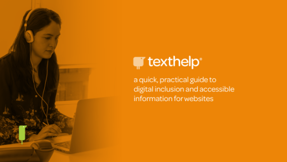 "On an orange background a woman is looking at a screen, text says ""Texthelp - a quick, practical guide to digital inclusion and accessible information for websites"""